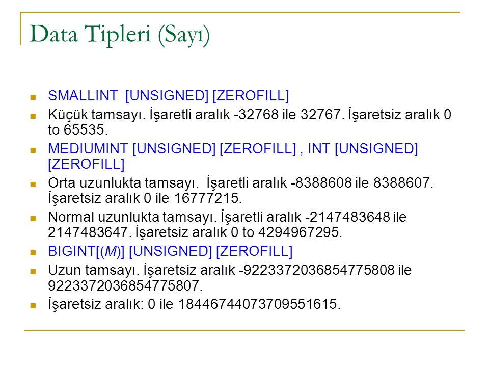 Data Tipleri (Sayı)‏ SMALLINT [UNSIGNED] [ZEROFILL]